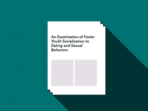 An Examination of Foster Youth Socialization to Dating and Sexual Behaviors