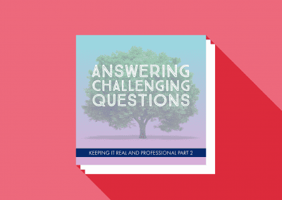 Keeping It Real and Professional Part 2: Answering Challenging Questions
