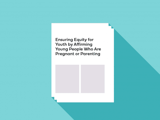 Ensuring Equity for Youth by Affirming Young People Who Are Pregnant or Parenting