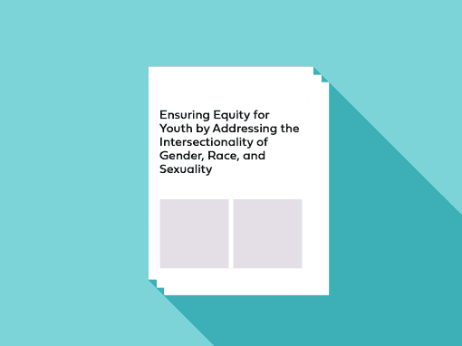 Ensuring Equity for Youth by Addressing the Intersectionality of Gender, Race, and Sexuality