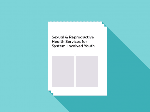 Sexual & Reproductive Health Services for System-Involved Youth