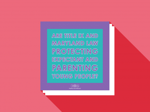 Are Title IX and Maryland Law Really Protecting Expectant and Parenting Young People?