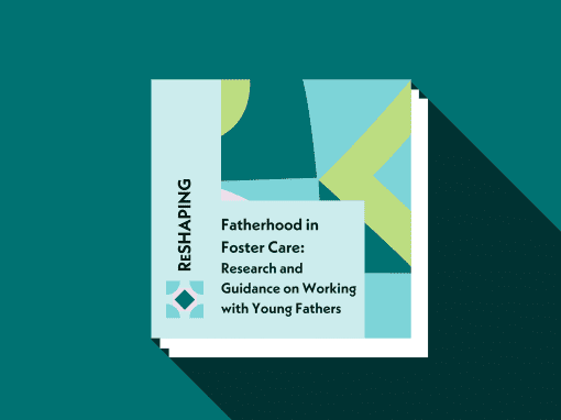 Fatherhood in Foster Care: Research and Guidance on Working with Young Fathers