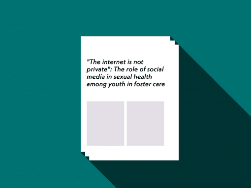 """""""The internet is not private"""": The role of social media in sexual health among youth in foster care"""
